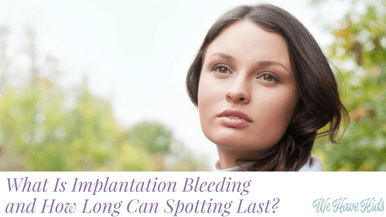 We Have Kids] How Long Does Implantation Bleeding Last? | Mark